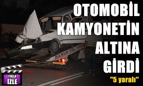 OTOMOBİL KAMYONETİN ALTINA GİRDİ