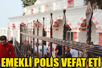EMEKLİ POLİS VEFAT ETTİ