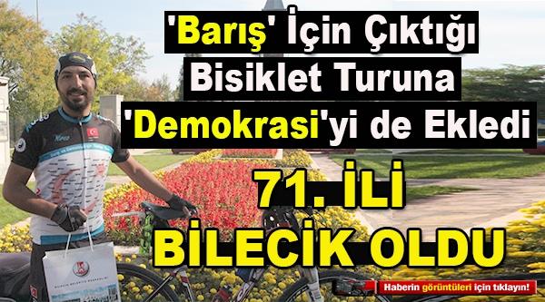 'BARIŞ' İÇİN ÇIKTIĞI BİSİKLET TURUNA 'DEMOKRASİ'Yİ DE EKLEDİ