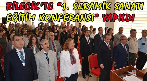 """BİLECİK'TE """"1. SERAMİK SANATI  EĞİTİM KONFERANSI"""" YAPILDI"""