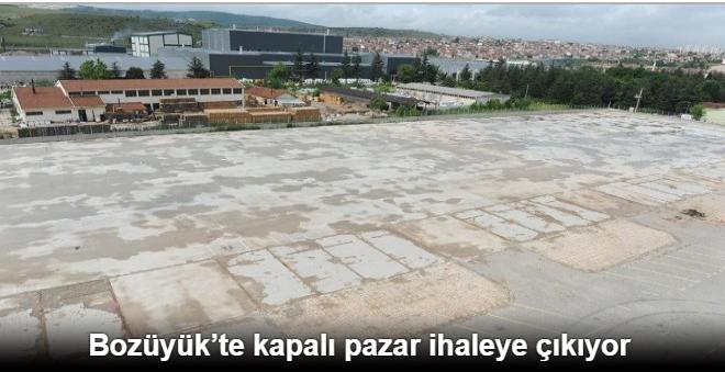 BOZÜYÜK'TE KAPALI PAZAR İHALEYE ÇIKIYOR