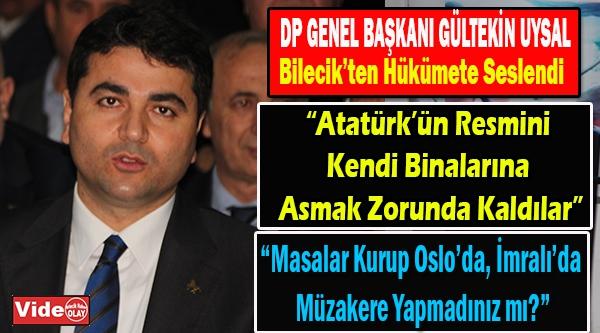 DEMOKRAT PARTİ GENEL BAŞKANI GÜLTEKİN UYSAL BİLECİK'TEN HÜKÜMETE SESLENDİ