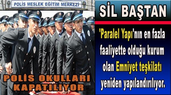POLİS OKULLARI KAPATILIYOR EMNİYET SİL BAŞTAN YAPILANIYOR