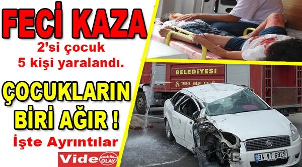 FECİ KAZA 2'Sİ ÇOCUK 5 YARALI