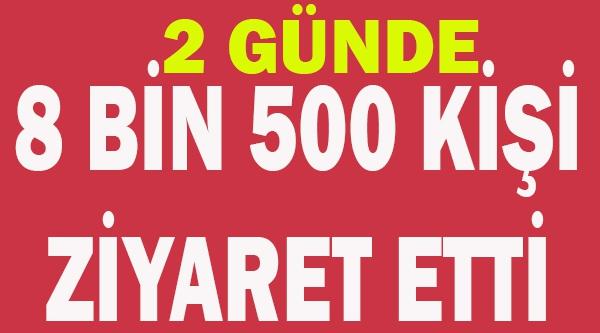 İKİ GÜNDE 8 BİN 500 KİŞİ AĞIRLADI