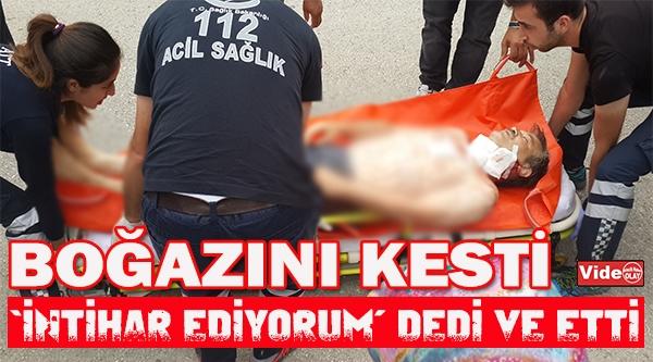 'İNTİHAR EDİYORUM' DEDİ VE ETTİ