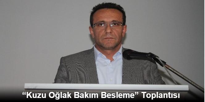 """KUZU OĞLAK BAKIM BESLEME"""" TOPLANTISI"""