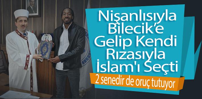 NİŞANLISI İLE BİLECİK'E GELİP KENDİ RIZASIYLA İSLAM'I SEÇTİ
