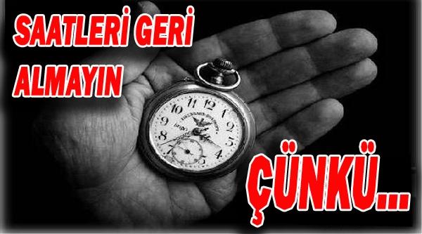 SAATLERİ GERİ ALMAYIN ÇÜNKÜ...