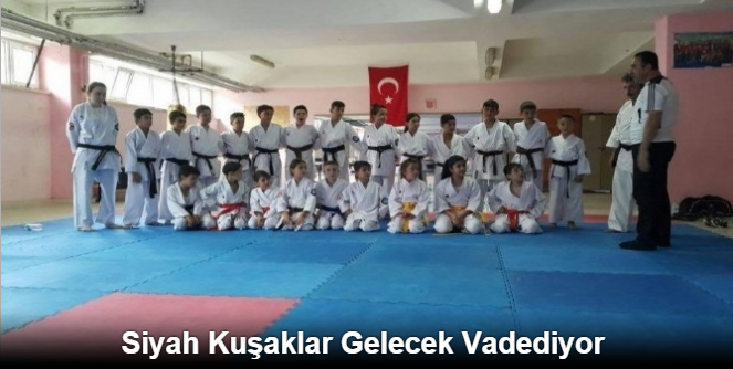 SİYAH KUŞAKLAR GELECEK VADEDİYOR