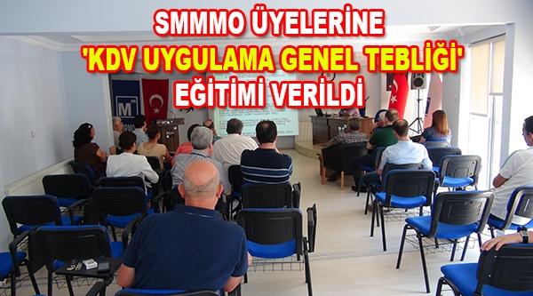 SMMMO ÜYELERİNE 'KDV UYGULAMA GENEL TEBLİĞİ' EĞİTİMİ VERİLDİ