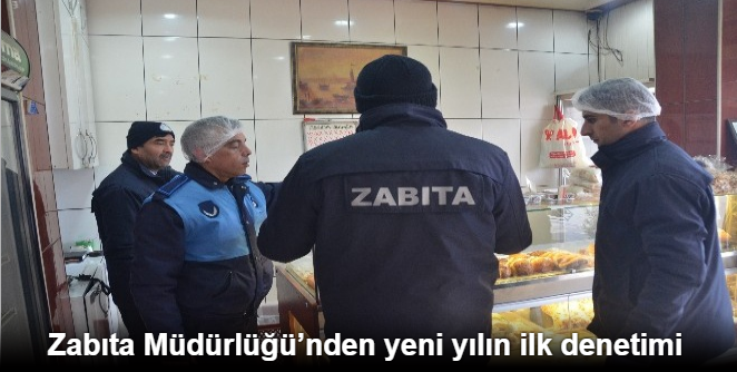 ZABITA'DAN YENİ YILIN İLK DENETİMİ
