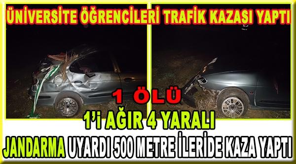 TRAFİK KAZASI 1 ÖLÜ 1'İ AĞIR 4 YARALI