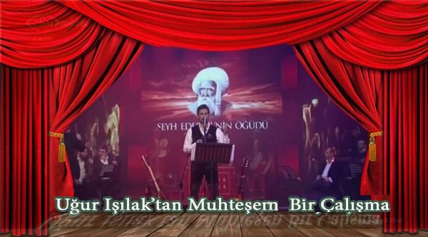 UĞUR IŞILAK'TAN MUHTEŞEM BİR SESLENDİRME