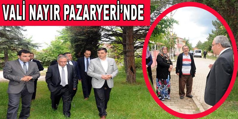 VALİ NAYİR, PAZARYERİ'NDE İNCELEMEDE BULUNDU