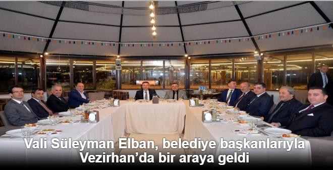 VALİ SÜLEYMAN ELBAN, BELEDİYE BAŞKANLARIYLA VEZİRHAN'DA BİR ARAYA GELDİ
