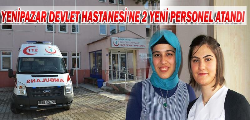 YENİPAZAR DEVLET HASTANESİ'NE 2 YENİ PERSONEL ATANDI