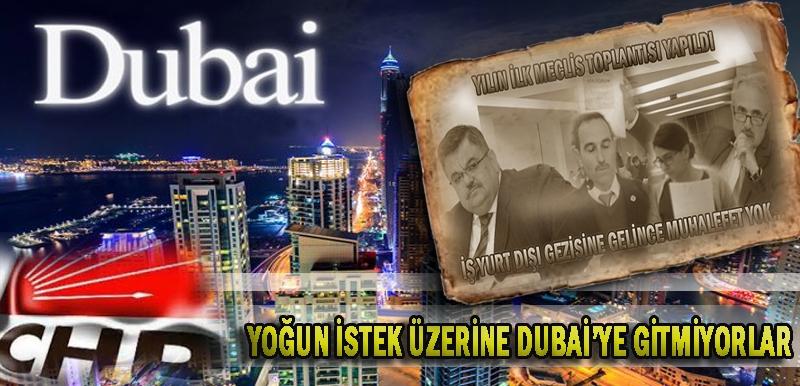 YOĞUN İSTEK ÜZERİNE DUBAİ'YE GİTMİYORLAR